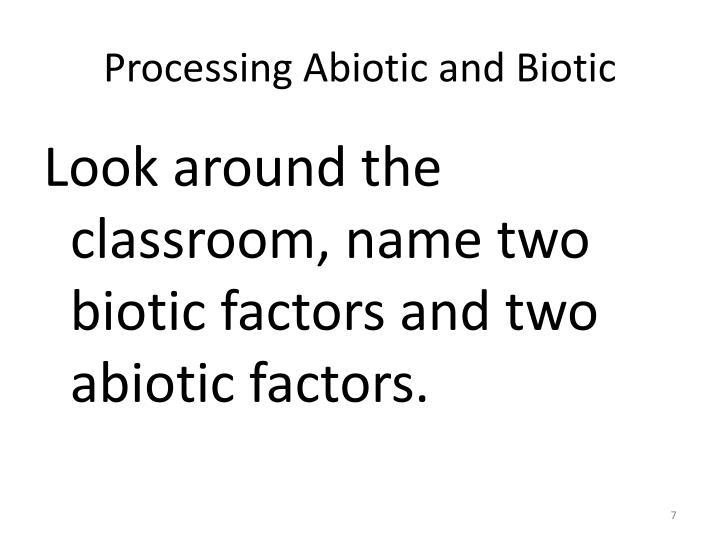 Processing Abiotic and Biotic