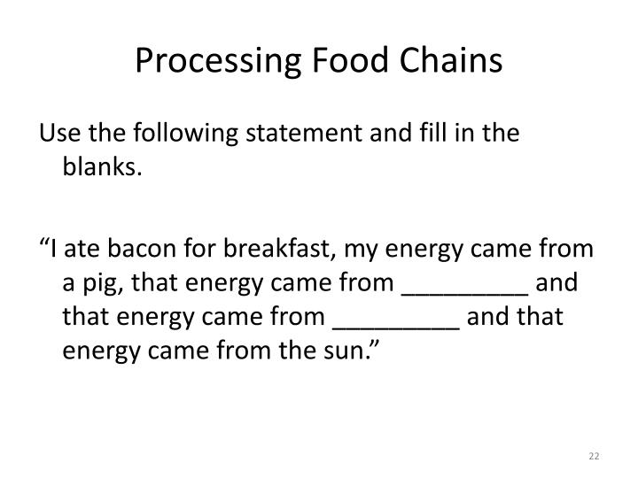 Processing Food Chains