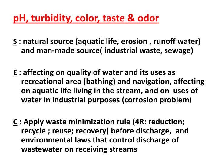 pH, turbidity, color, taste & odor