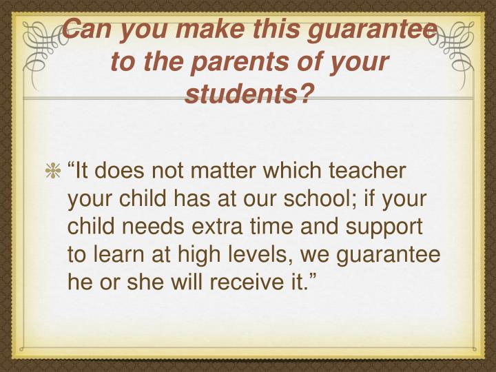 Can you make this guarantee to the parents of your students?