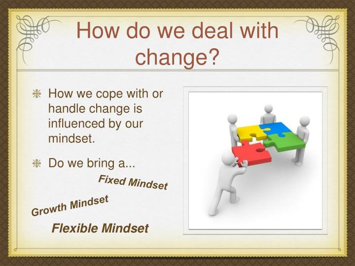 How do we deal with change?