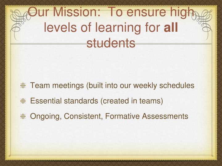 Our Mission:  To ensure high levels of learning for