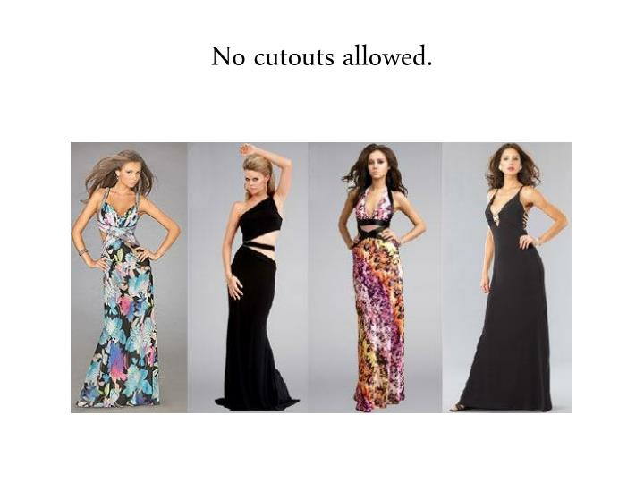 No cutouts allowed.