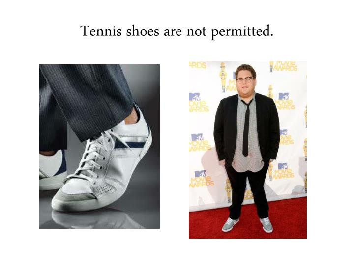 Tennis shoes are not permitted.