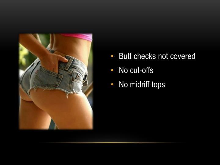 Butt checks not covered