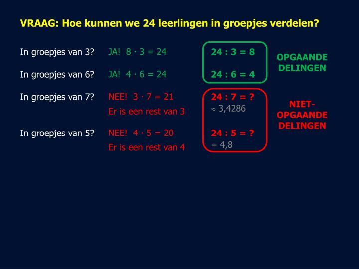VRAAG: Hoe kunnen we 24 leerlingen in groepjes verdelen?