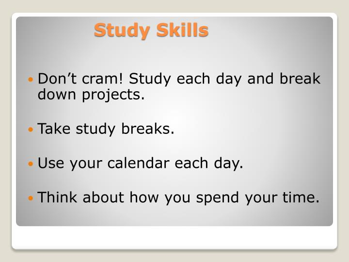Don't cram! Study each day and