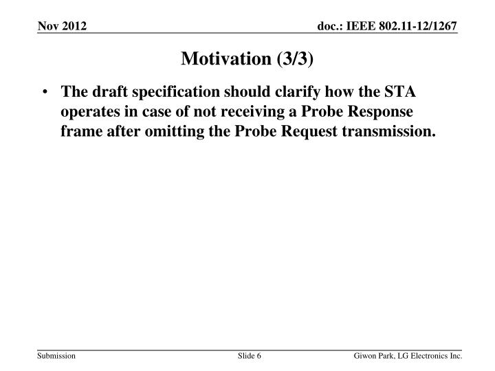 The draft specification should clarify how the STA operates in case of not receiving a Probe Response frame after omitting the Probe Request transmission.