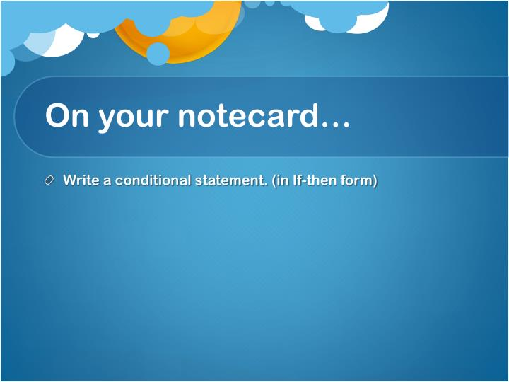 On your notecard…