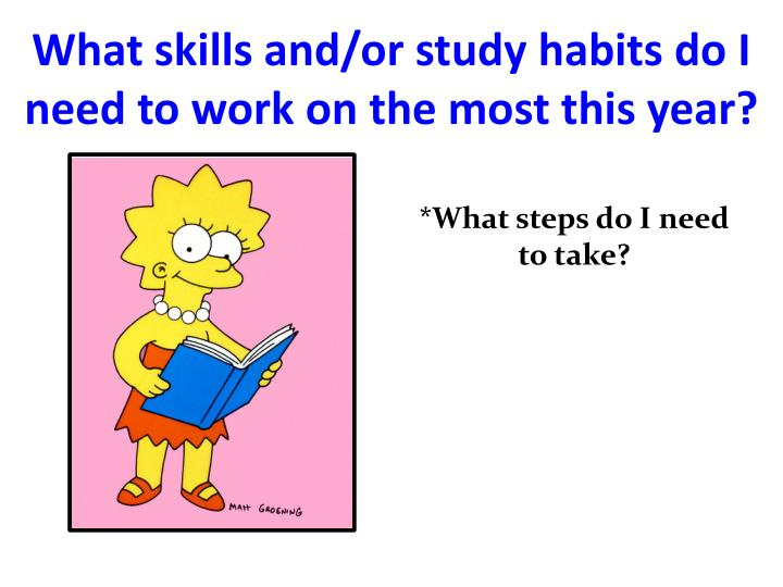 What skills and/or study habits do I need to work on the most this year?