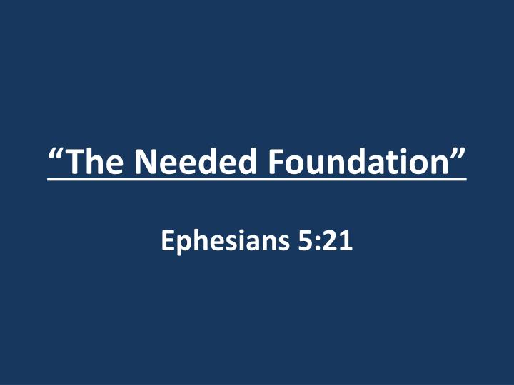 the needed foundation