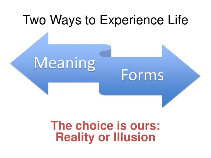 Two Ways to Experience Life