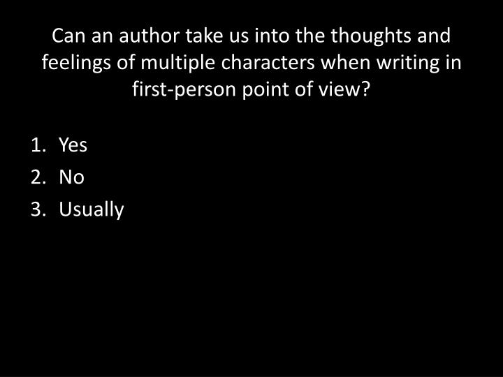 Can an author take us into the thoughts and feelings of multiple characters when writing in first-person point of view?