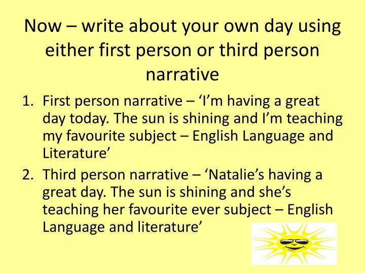 Now – write about your own day using either first person or third person narrative
