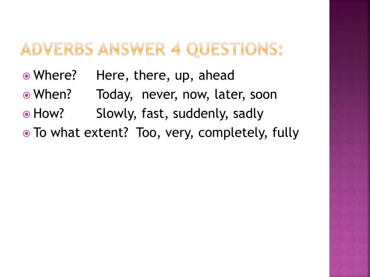 Adverbs answer 4 Questions: