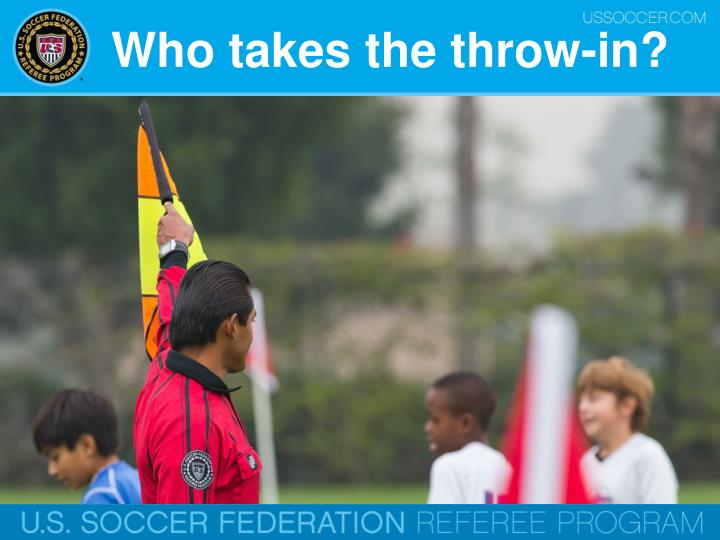 Who takes the throw-in?