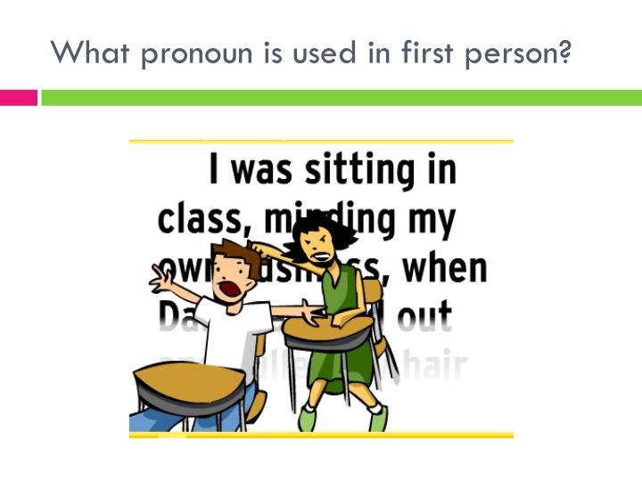 What pronoun is used in first person?