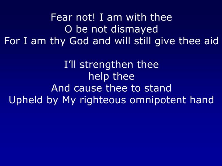 Fear not! I am with thee