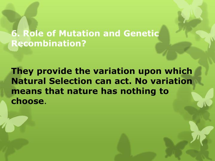 6. Role of Mutation and Genetic Recombination?