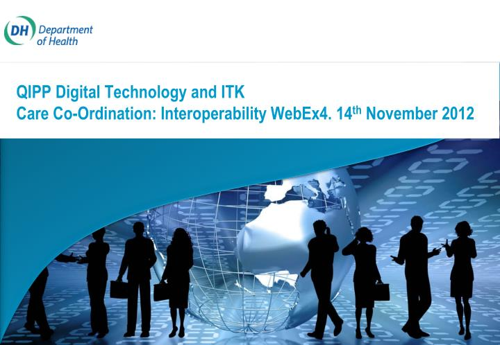 qipp digital technology and itk care co ordination interoperability webex4 14 th november 2012