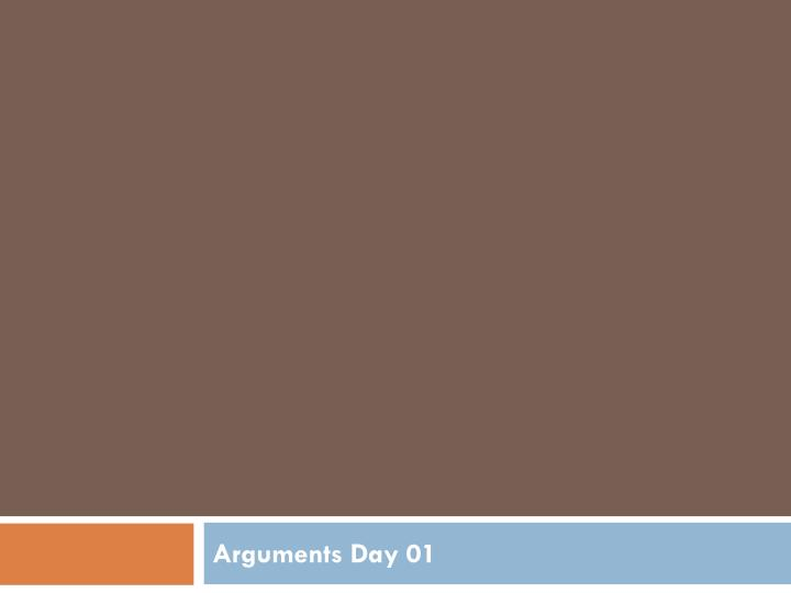 Arguments Day 01