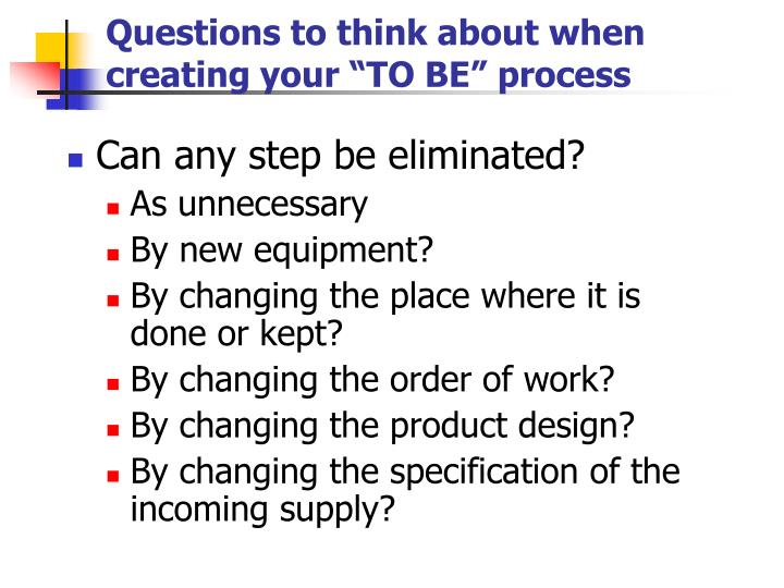 "Questions to think about when creating your ""TO BE"" process"