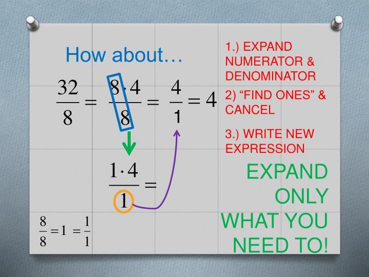 1.) EXPAND NUMERATOR & DENOMINATOR