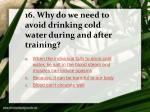 16 why do we need to avoid drinking cold water during and after training