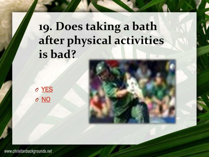 19. Does taking a bath after physical activities is bad?