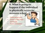 8 what is going to happen if the individual is physically active 60 minutes a day