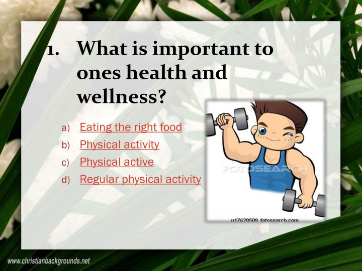 What is important to ones health and wellness?