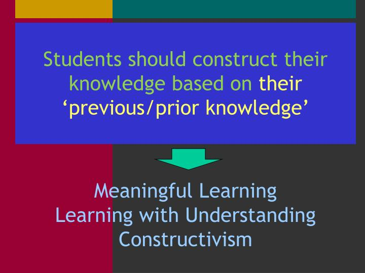 Students should construct their knowledge