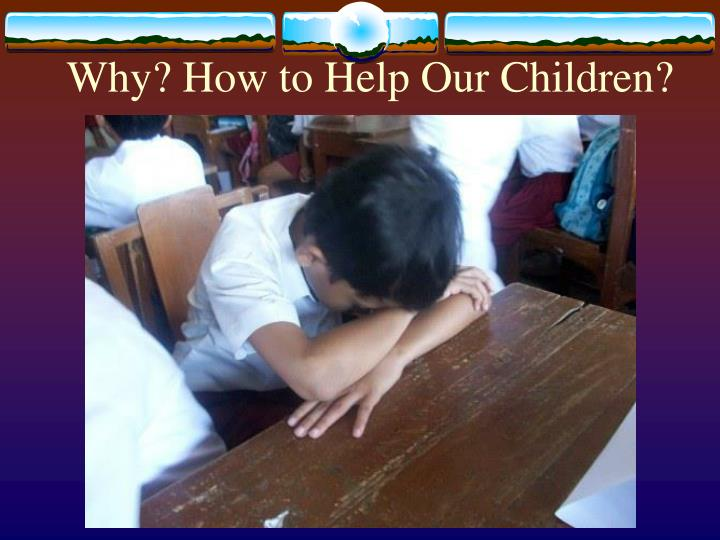 Why? How to Help Our Children?