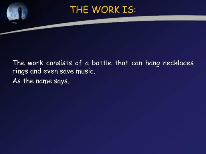 THE WORK IS: