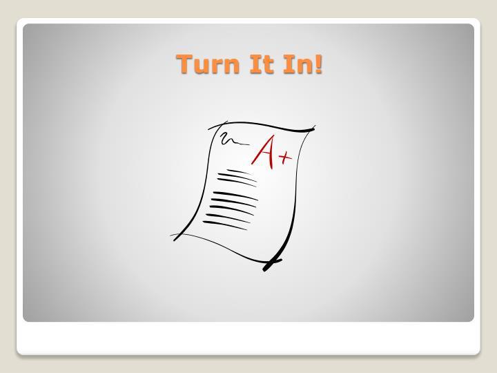 Turn It In!