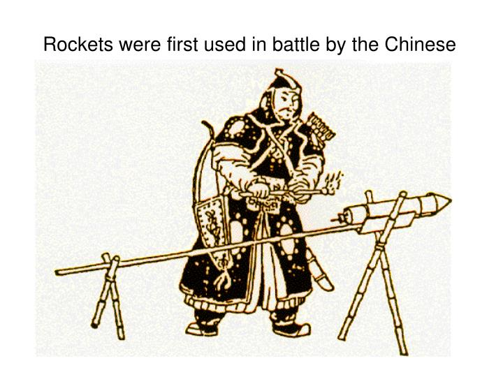 Rockets were first used in battle by the Chinese