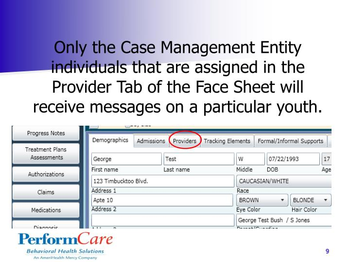 Only the Case Management Entity individuals that are assigned in the Provider Tab of the Face Sheet will receive messages on a particular youth.
