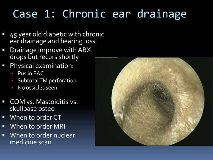 Case 1: Chronic ear drainage