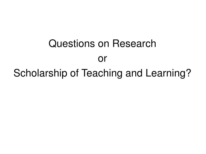 Questions on Research