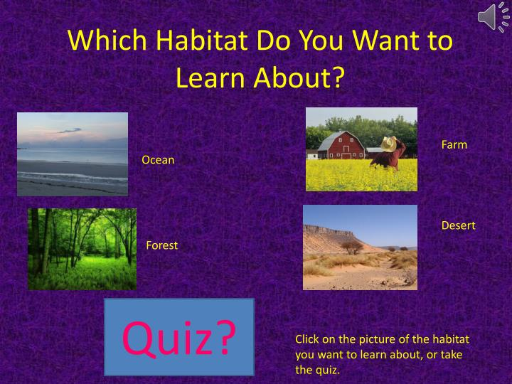 Which Habitat Do You Want to Learn About?