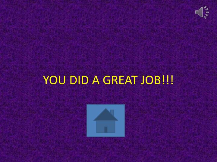 YOU DID A GREAT JOB!!!