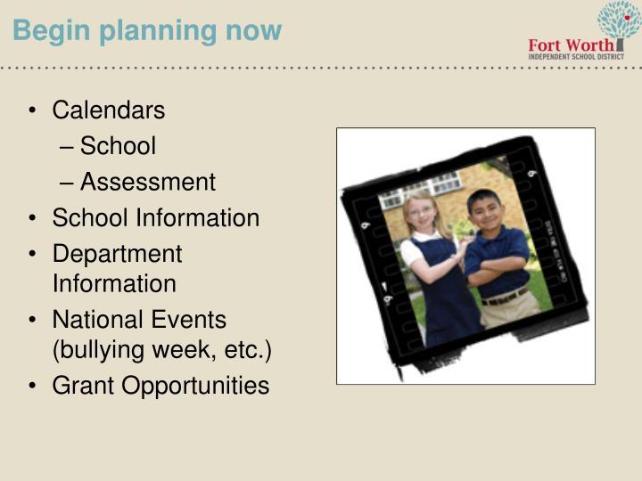 Begin planning now