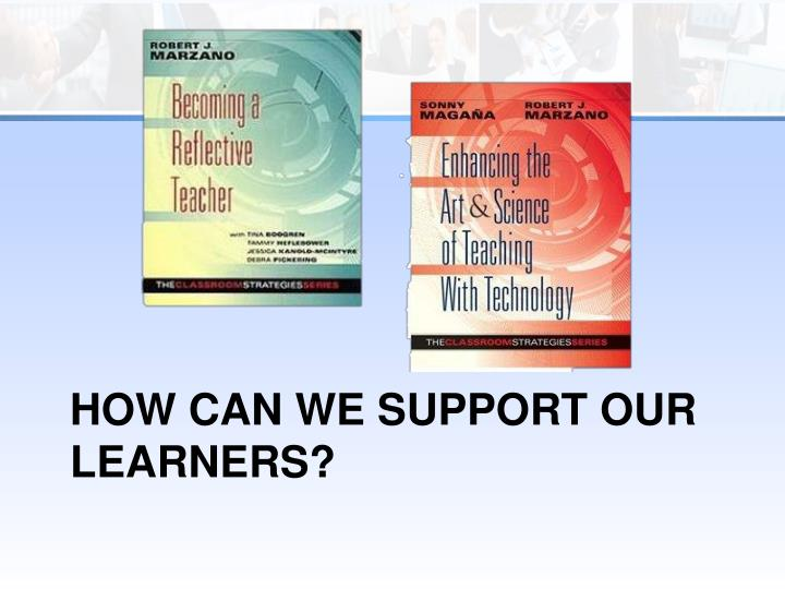 How can we support our Learners?