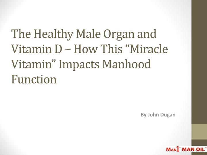 the healthy male organ and vitamin d how this miracle vitamin impacts manhood function