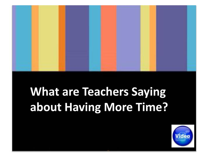 What are Teachers Saying about Having More Time?