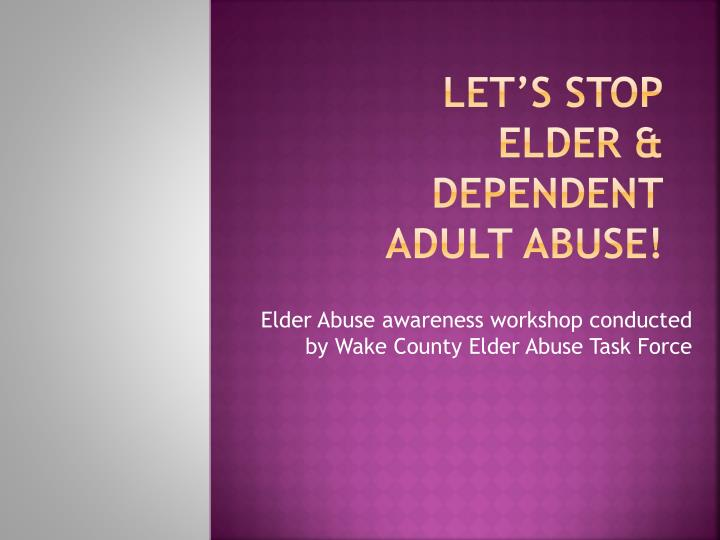 Let s stop elder dependent adult abuse