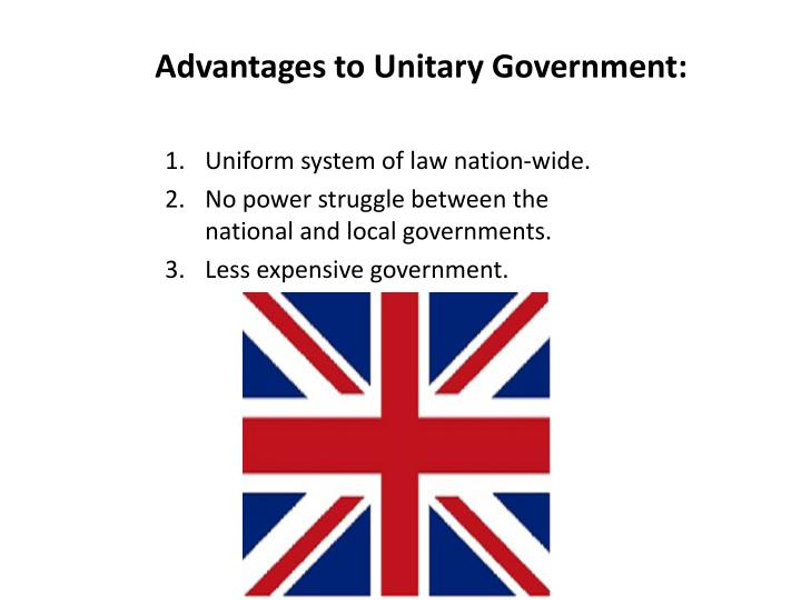 Advantages to Unitary Government: