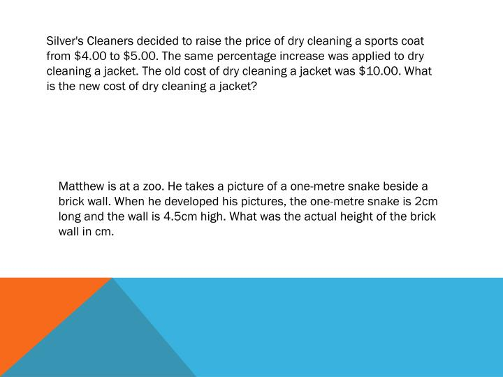 Silver's Cleaners decided to raise the price of dry cleaning a sports coat from $4.00 to $5.00. The same percentage increase was applied to dry cleaning a jacket. The old cost of dry cleaning a jacket was $10.00. What is the new cost of dry cleaning a jacket?