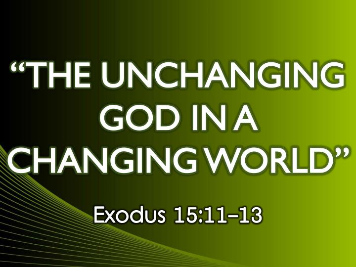 """THE UNCHANGING GOD IN A CHANGING WORLD"""