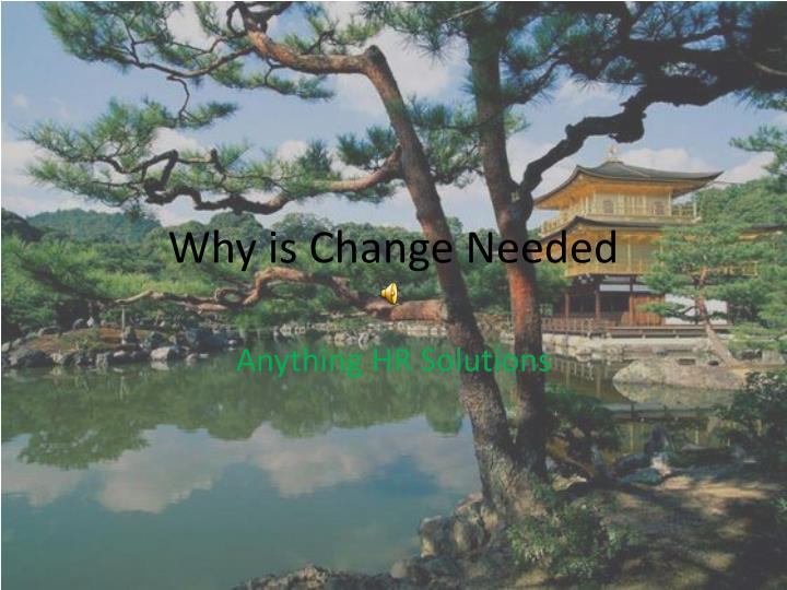 Why is Change Needed